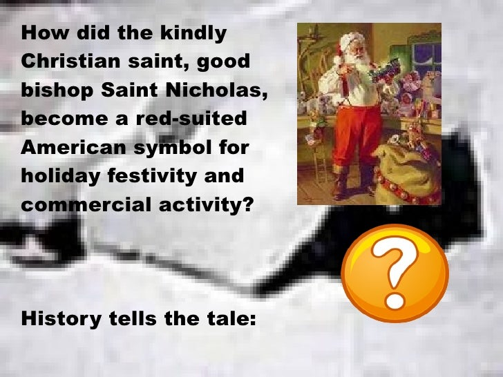 How did the kindly Christian saint, good bishop Saint Nicholas, become a red-suited American symbol for holiday festivity ...