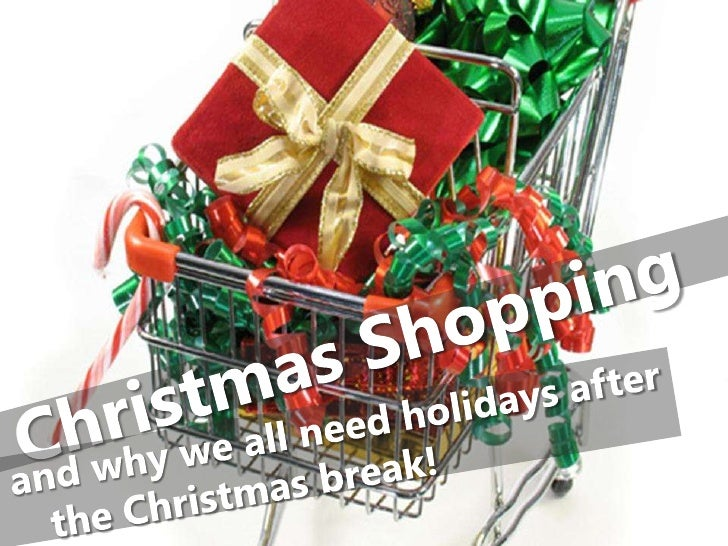 Christmas Shopping<br />    and why we all need holidays after<br />       the Christmas break!<br />