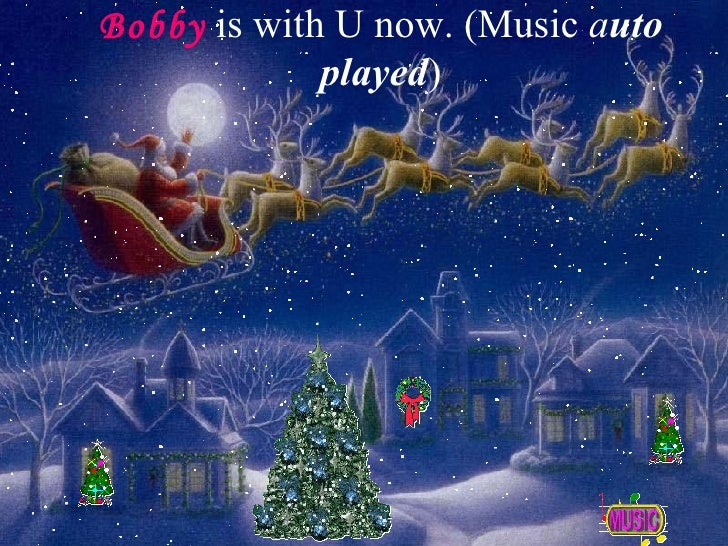 Bobby   is with U now. (Music  a uto played )