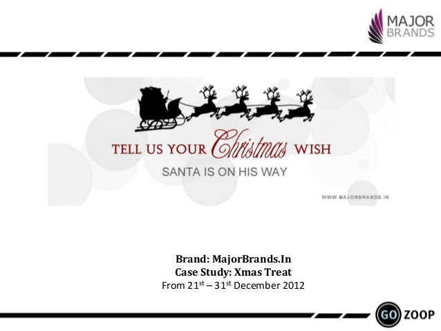 Brand: MajorBrands.In   Case Study: Xmas TreatFrom 21st – 31st December 2012
