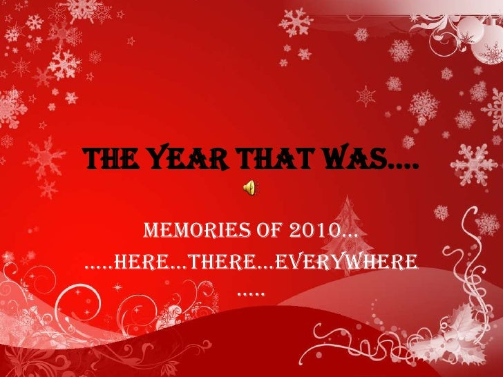 The year that was….<br />Memories of 2010…<br />…..here…there…everywhere…..<br />