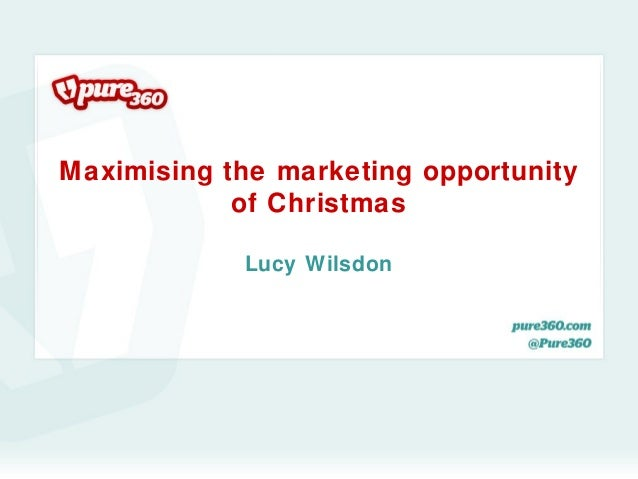 Maximising the marketing opportunity            of Christmas            Lucy Wilsdon