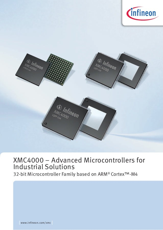 XMC4000 – Advanced Microcontrollers forIndustrial Solutions32-bit Microcontroller Family based on ARM® Cortex™-M4  [ www.i...