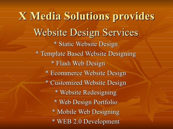 X Media Solutions provides  Website Design Services         * Static Website Design   * Template Based Website Designing  ...