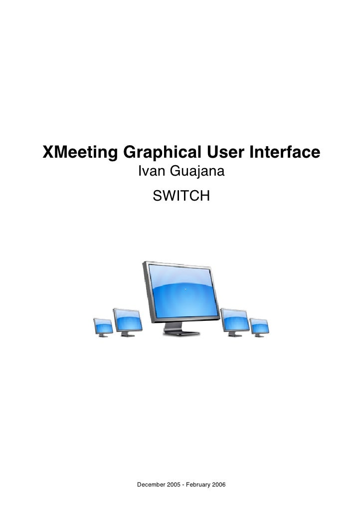 XMeeting Graphical User Interface            Ivan Guajana                 SWITCH                December 2005 - February 2...
