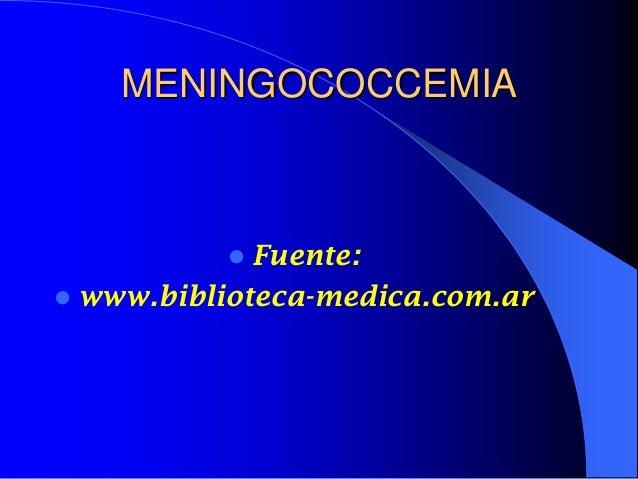 MENINGOCOCCEMIA  Fuente:  www.biblioteca-medica.com.ar 