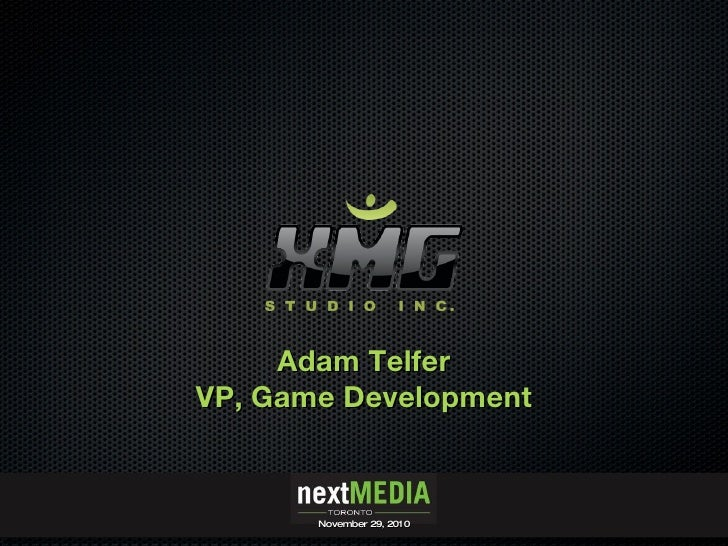 Adam Telfer VP, Game Development November 29, 2010