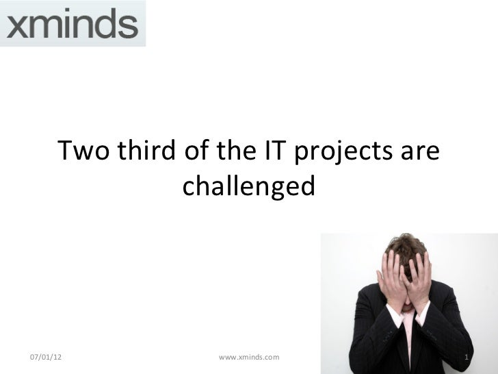 Two	  third	  of	  the	  IT	  projects	  are	                          challenged	  07/01/12	                     www.xmin...