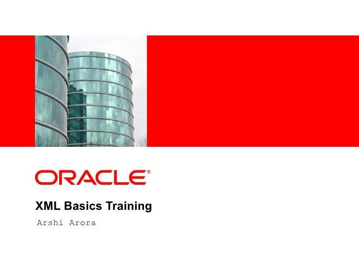 XML Basics Training Arshi Arora