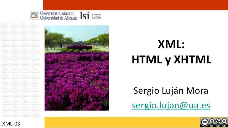 XML:         HTML y XHTML         Sergio Luján Mora         sergio.lujan@ua.esXML-03