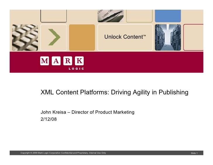 Unlock Content™                         XML Content Platforms: Driving Agility in Publishing                       John Kr...