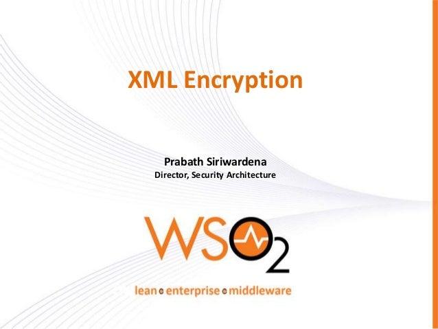 XML Encryption Prabath Siriwardena Director, Security Architecture