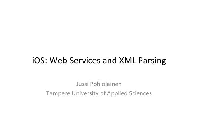iOS:	  Web	  Services	  and	  XML	  Parsing	                   Jussi	  Pohjolainen	       Tampere	  University	  of	  Appl...