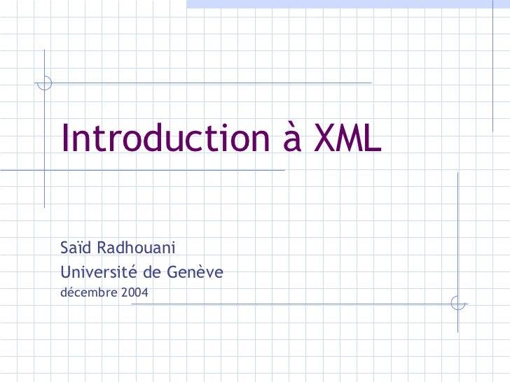 Introduction à XML Saïd Radhouani Université de Genève décembre 2004