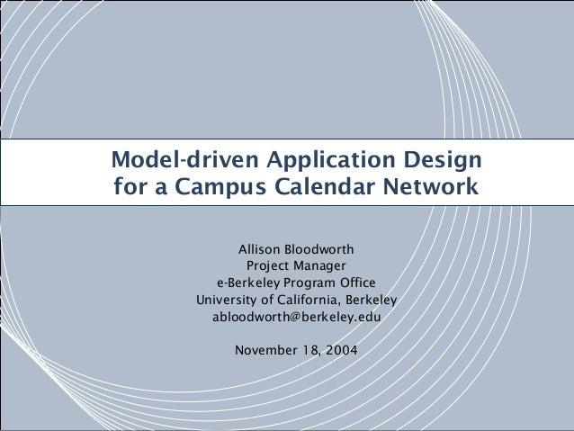 Model-driven Application Design v for a Campus Calendar Network Allison Bloodworth Project Manager e-Berkeley Program Offi...