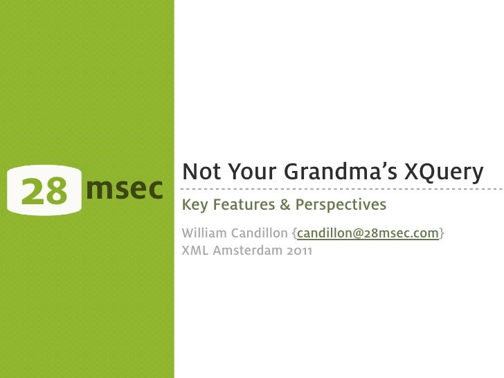 28   msec            Not Your Grandma's XQuery            Key Features & Perspectives            William Candillon {candil...