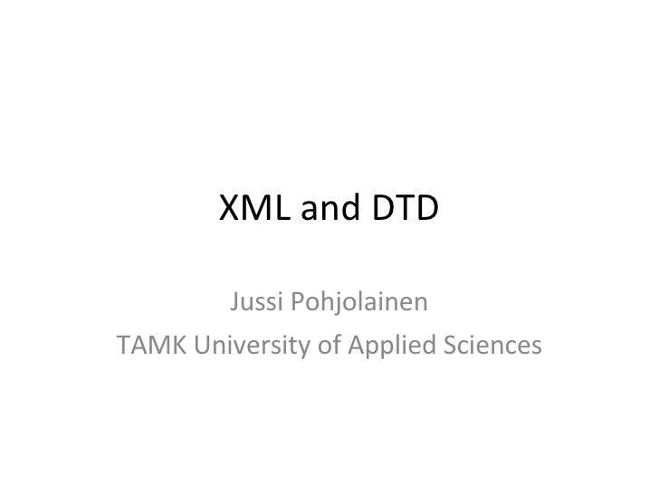 XML and DTD Jussi Pohjolainen TAMK University of Applied Sciences