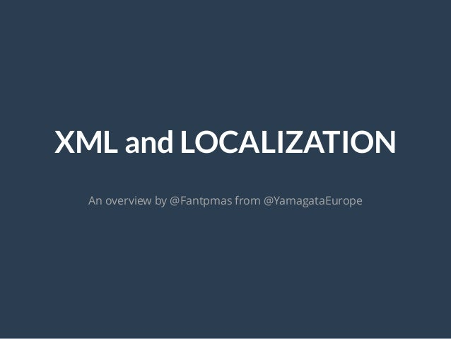 XML and LOCALIZATION An overview by @Fantpmas from @YamagataEurope