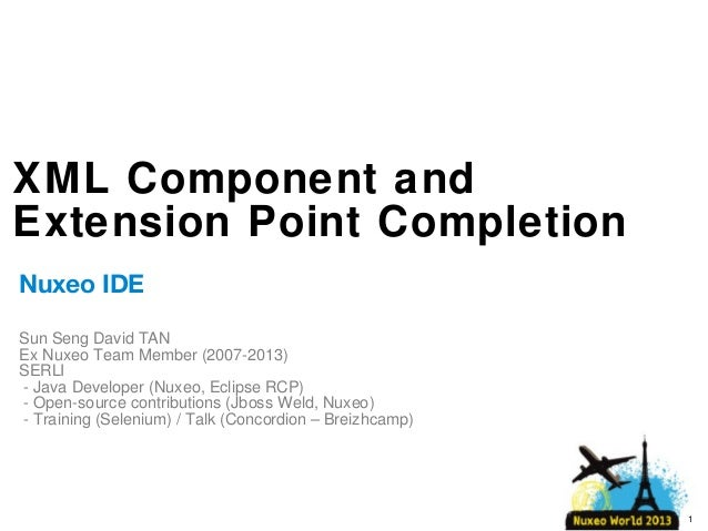 [Nuxeo World 2013] XML EXTENSION POINT COMPLETION IN NUXEO IDE - SUN TAN, SERLI