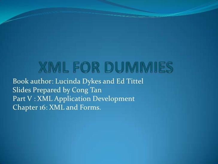 XML FOR DUMMIES<br />Book author: Lucinda Dykes and Ed Tittel<br />Slides Prepared by Cong Tan<br />Part V : XML Applicati...
