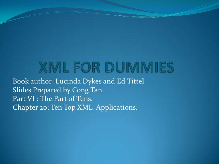 XML FOR DUMMIES<br />Book author: Lucinda Dykes and Ed Tittel<br />Slides Prepared by Cong Tan<br />Part VI : The Part of ...