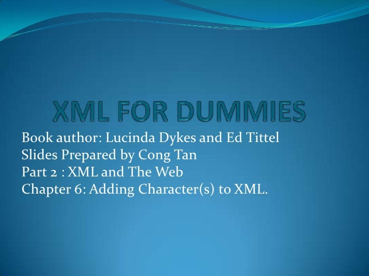 XML FOR DUMMIES<br />Book author: Lucinda Dykes and Ed Tittel<br />Slides Prepared by Cong Tan<br />Part 2 : XML and The W...