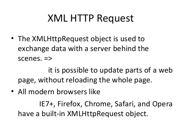 XML HTTP Request • The XMLHttpRequest object is used to exchange data with a server behind the scenes. => it is possible t...
