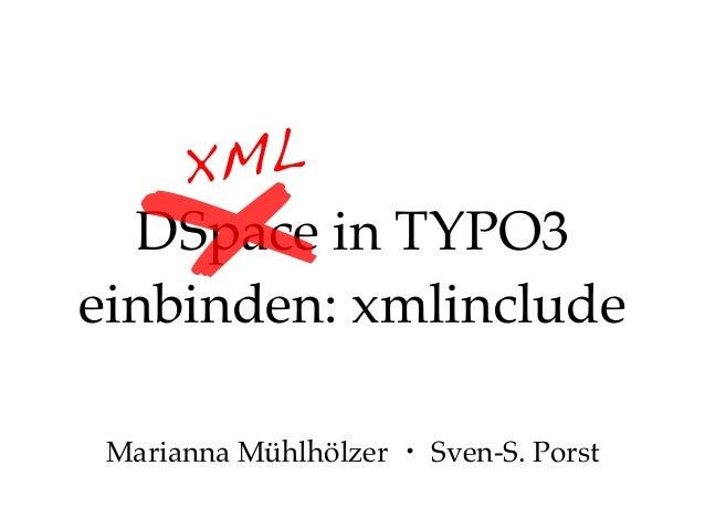 ✗  ML X DSpace in TYPO3 einbinden: xmlinclude Marianna Mühlhölzer ・ Sven-S. Porst