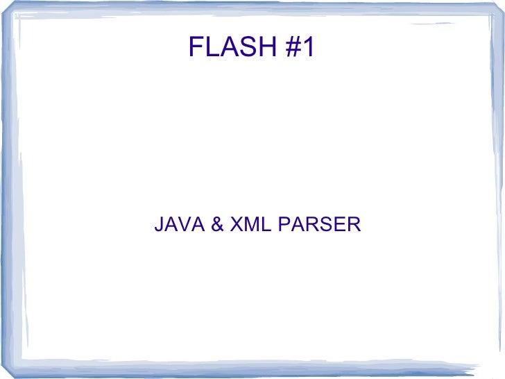 FLASH #1     JAVA & XML PARSER
