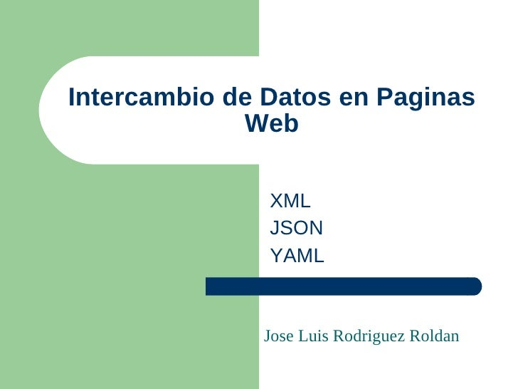 Intercambio de Datos en Paginas             Web               XML               JSON               YAML              Jose ...