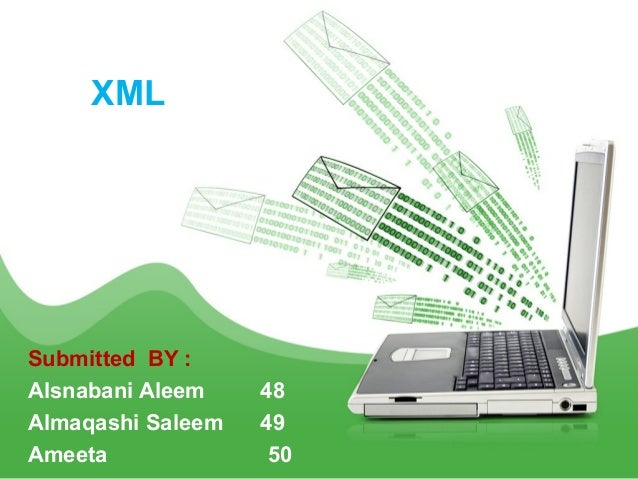 XML  Submitted BY : Alsnabani Aleem Almaqashi Saleem Ameeta  48 49 50