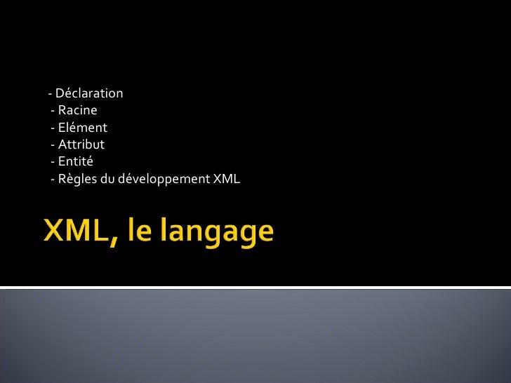 - Déclaration - Racine - Elément - Attribut - Entité - Règles du développement XML