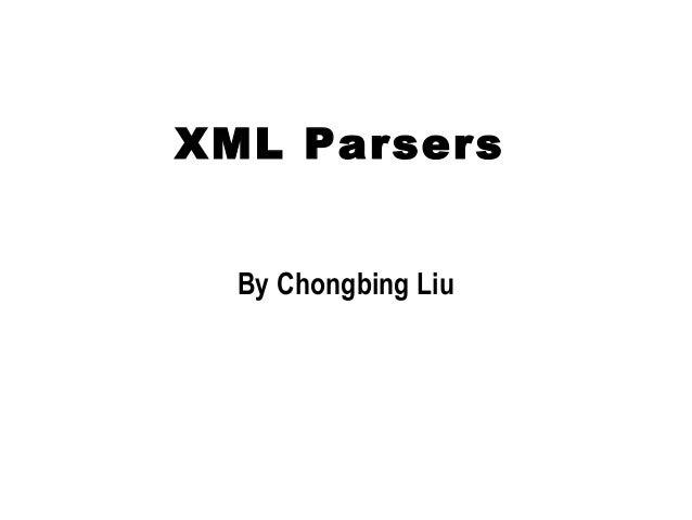 XML Parsers  By Chongbing Liu
