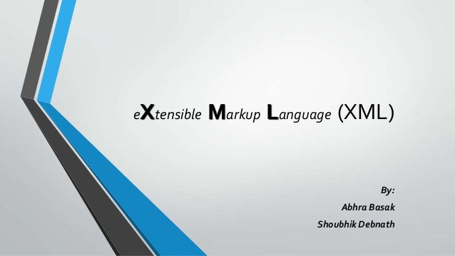 eXtensible Markup Language (XML)By:Abhra BasakShoubhik Debnath