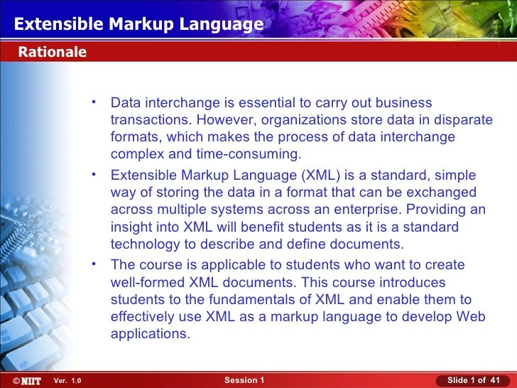 Extensible Markup LanguageRationale               • Data interchange is essential to carry out business                 tr...
