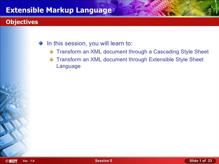 Extensible Markup LanguageObjectives                In this session, you will learn to:                   Transform an XML...