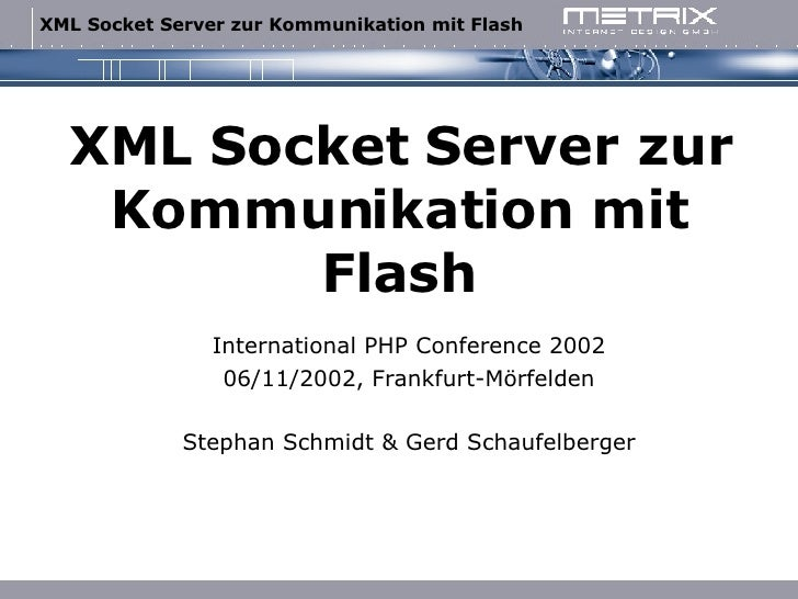 XML Socket Server zur Kommunikation mit Flash International PHP Conference 2002 06/11/2002, Frankfurt-Mörfelden Stephan Sc...