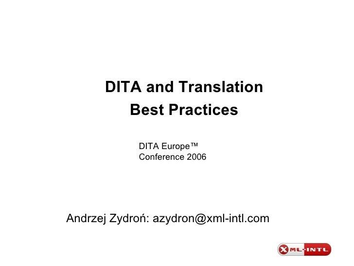 <ul><ul><li>DITA and Translation </li></ul></ul><ul><ul><li>Best Practices </li></ul></ul>Andrzej Zydroń: azydron@xml-intl...