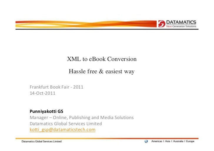 XML to eBook Conversion                  Hassle free & easiest wayFrankfurt Book Fair - 201114-Oct-2011Punniyakotti GSMana...