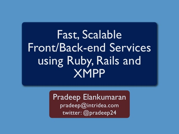 Fast, Scalable Front/Back-end Services   using Ruby, Rails and          XMPP     Pradeep Elankumaran       pradeep@intride...