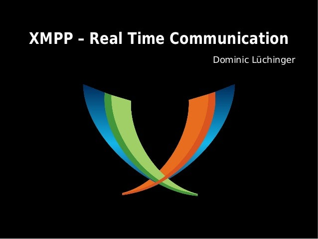 XMPP – Real Time CommunicationXMPP – Real Time Communication Dominic Lüchinger