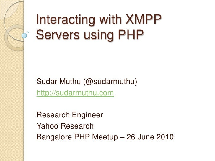 Interacting with XMPP Servers using PHP<br />Sudar Muthu (@sudarmuthu)<br />http://sudarmuthu.com<br />Research Engineer<b...