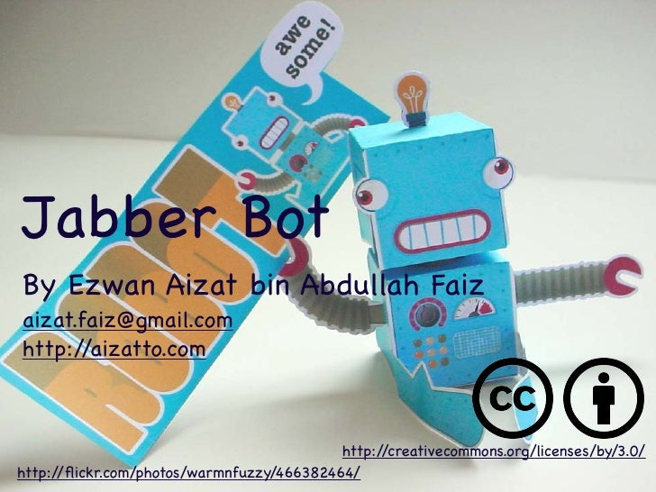 Jabber Bot By Ezwan Aizat bin Abdullah Faiz aizat.faiz@gmail.com http://aizatto.com                                       ...