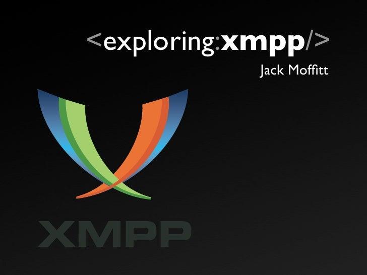 <exploring:xmpp/>             Jack Moffitt