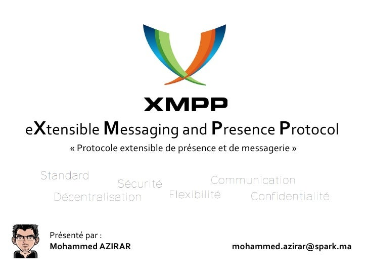 eXtensible Messaging and Presence Protocol       « Protocole extensible de présence et de messagerie »        Présenté par...