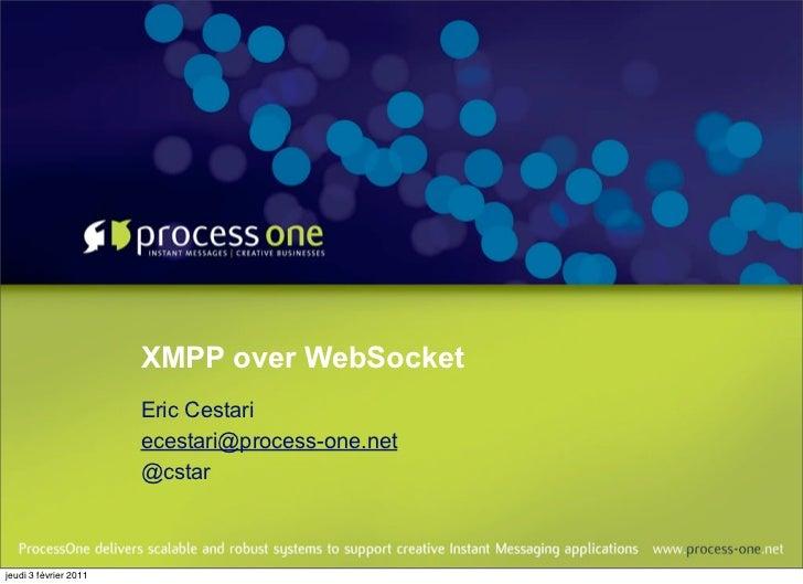 XMPP over WebSocket                       Eric Cestari                       ecestari@process-one.net                     ...