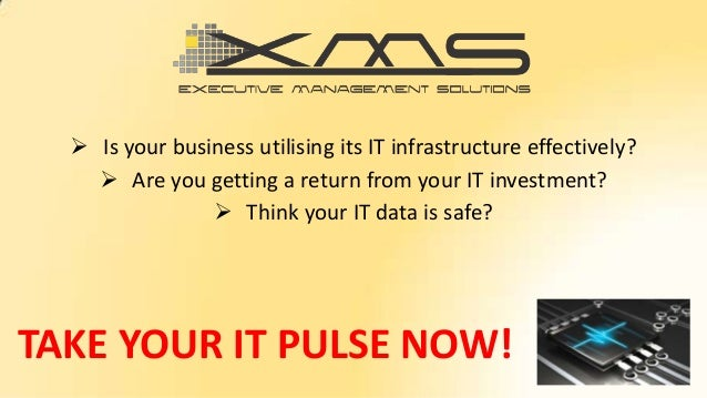 TAKE YOUR IT PULSE NOW!  Is your business utilising its IT infrastructure effectively?  Are you getting a return from yo...