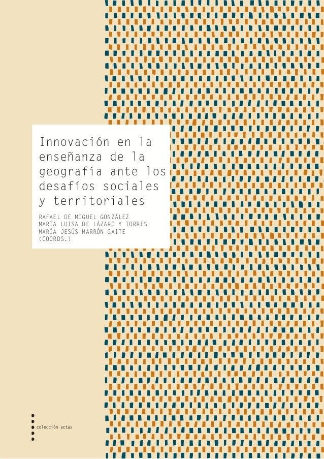 Innovación en la enseñanza de la geografía ante los desafíos sociales y territoriales RAFAEL DE MIGUEL GONZÁLEZ MARÍA LUIS...