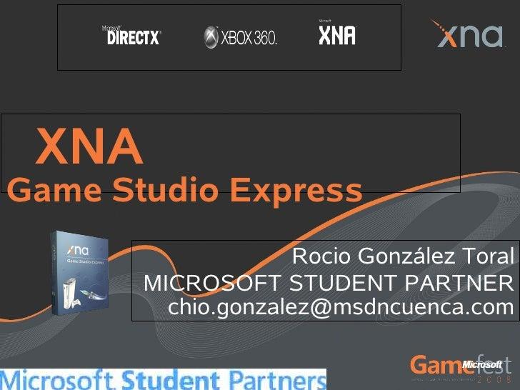 XNA Game Studio Express                      Rocio González Toral        MICROSOFT STUDENT PARTNER          chio.gonzalez@...