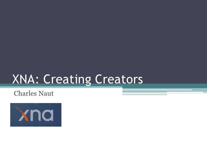 XNA: Creating Creators Charles Naut